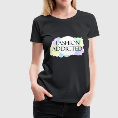 FASHION ADDICTED Women Fashion Style Hipster - Women's Premium T-Shirt