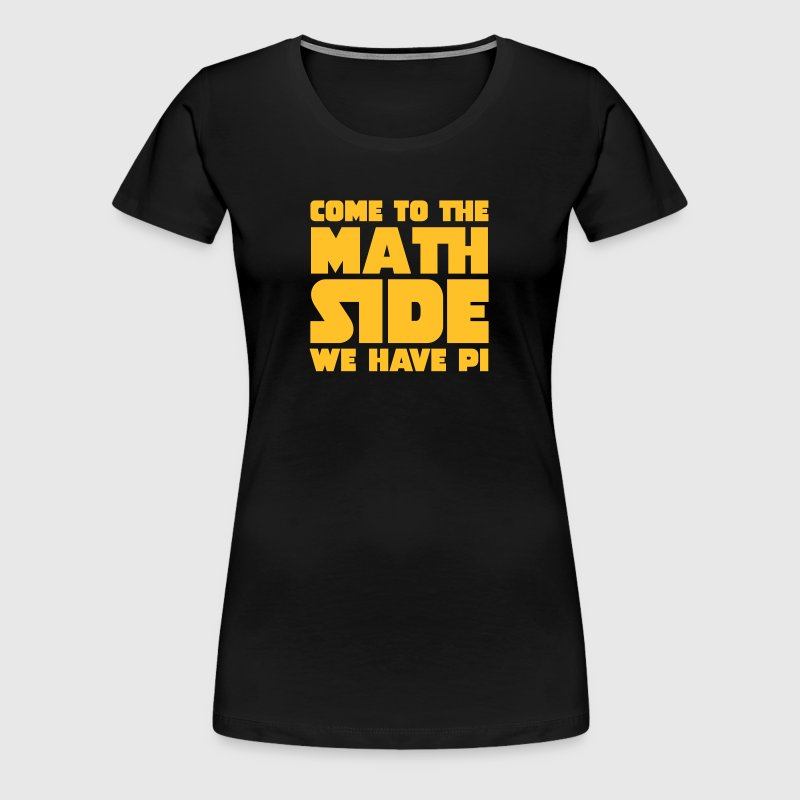 Come To The Math Side - Women's Premium T-Shirt