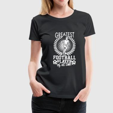 Best Football Best footballer of all time - Women's Premium T-Shirt