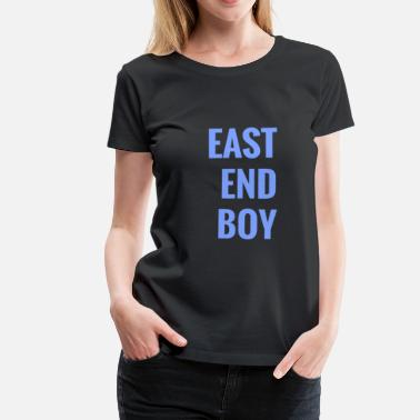 East End east end boy - Women's Premium T-Shirt