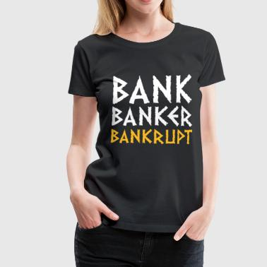 Financial Crisis Bank Banker Bankruptcy - Women's Premium T-Shirt
