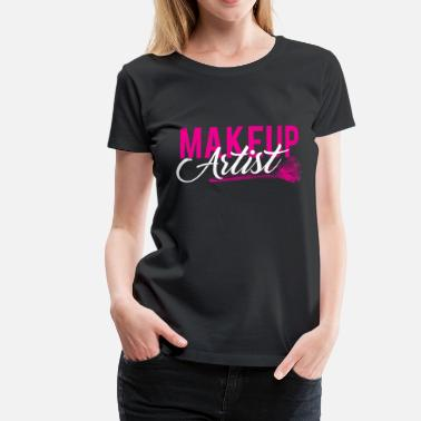 Makeup Artist Make Up Artist MUA Beautician Makeup Makeup - Women's Premium T-Shirt