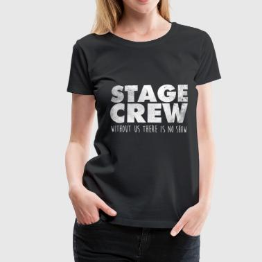 Stage Stage Crew Theater Shirt Gift Actor - Women's Premium T-Shirt
