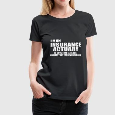 I'm Insurance actuary - Frauen Premium T-Shirt