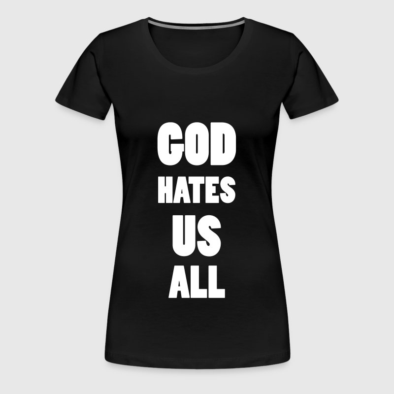 God hate us all ! - Women's Premium T-Shirt