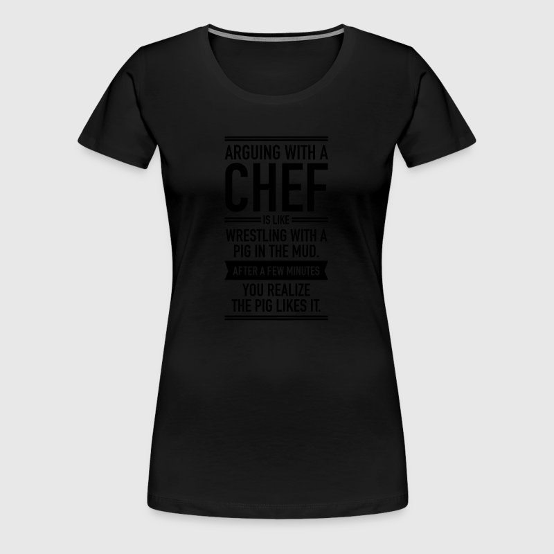 Arguing With A Chef... - Women's Premium T-Shirt