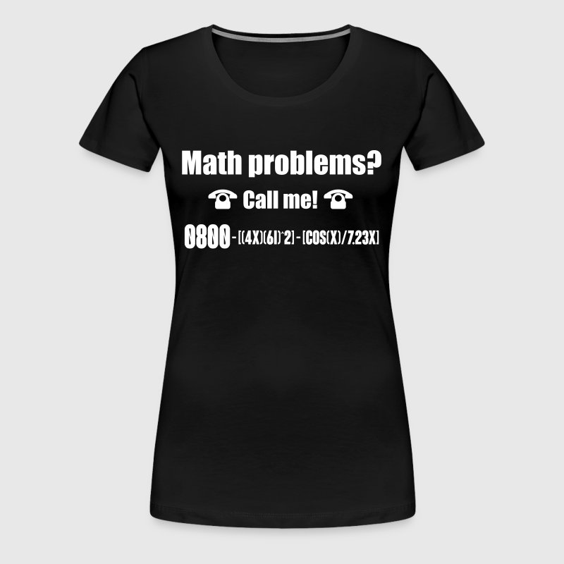 Math problems? Call me! nerd shirt - Women's Premium T-Shirt