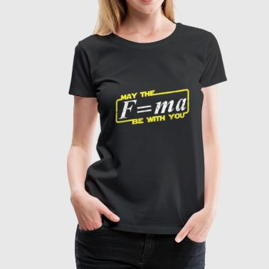May the force be with you - Wissenschaft shirt - Frauen Premium T-Shirt