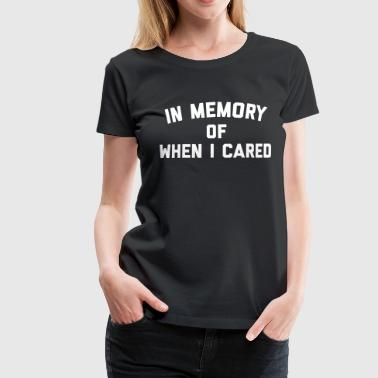 Memory When Cared Funny Quote - Frauen Premium T-Shirt