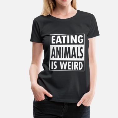 Vegan - Eating Animals Is Weird - Dame premium T-shirt