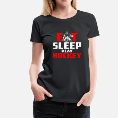 Eat Sleep Play Hockey Eat, sleep, play hockey - Women's Premium T-Shirt