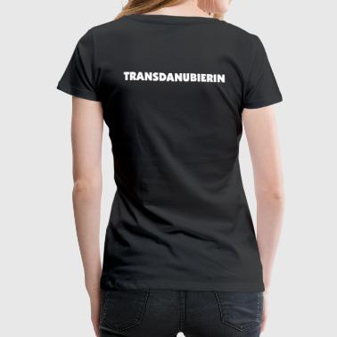 Transdanubierin - on the right side  of the danube - Frauen Premium T-Shirt