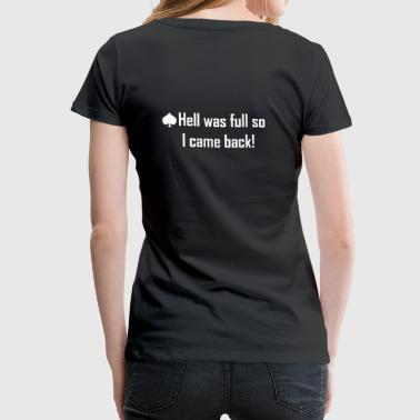 hell was full so I came back! - Women's Premium T-Shirt