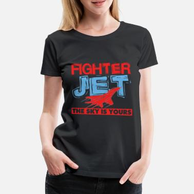 Aeroplane Cool Fighter Jet The Sky Is Yours Air Force gift - Women's Premium T-Shirt