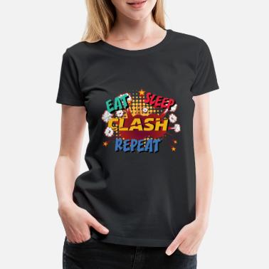 Clash Eat, Sleep, Clash, Repeat - Frauen Premium T-Shirt
