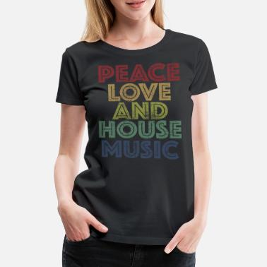 House Peace Love House Music - Maglietta premium donna