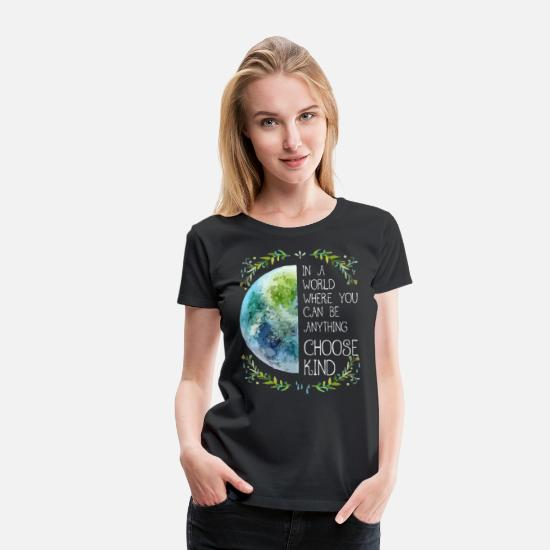 Where T-Shirts - In a world where you can be anything choose kind - Women's Premium T-Shirt black