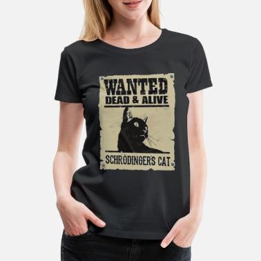 Dead And Alive Wanted dead and alive schrodinger's cat - Women's Premium T-Shirt