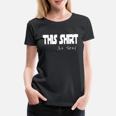 Congratulations This shirt is sexy - Women's Premium T-Shirt