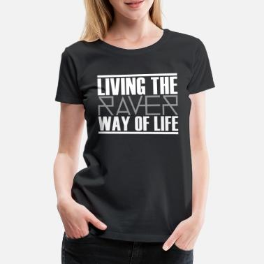 Molly Living The Raver Way Of Life - Frauen Premium T-Shirt