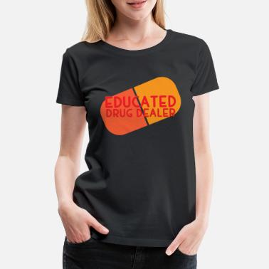 Dealer Nurse: Educated Drug Dealer - Women's Premium T-Shirt