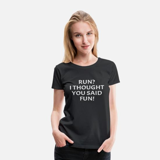 Funny T-Shirts - Run I Thought You Said Fun Funny Running Runner - Women's Premium T-Shirt black