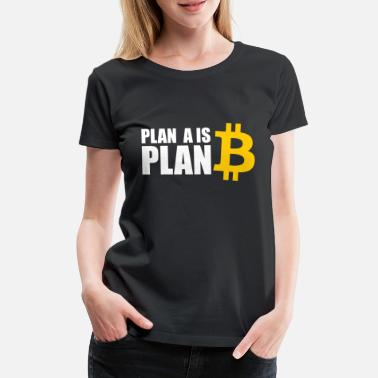 Plan a is plan Bitcoin - Women's Premium T-Shirt