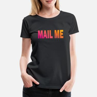 Mail Mail Me Design Typography - Vrouwen premium T-shirt