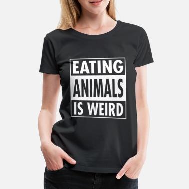 78c75f3361b5 Vegan - Eating Animals Is Weird - Premium T-shirt dame