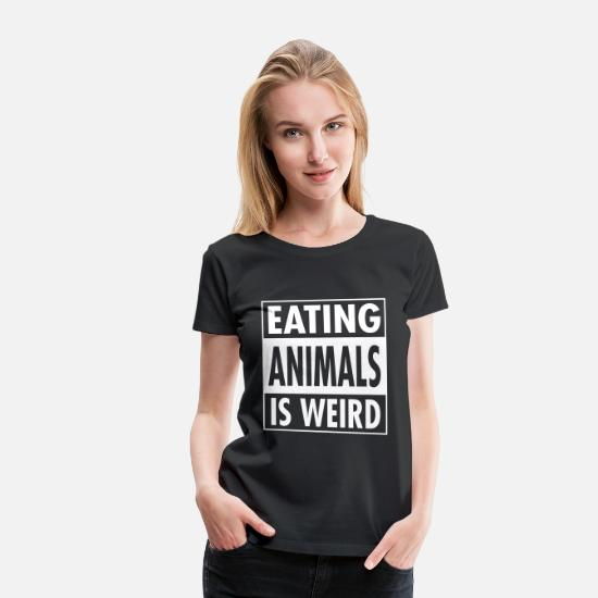 Is T-skjorter - Vegan - Eating Animals Is Weird - Premium T-skjorte for kvinner svart