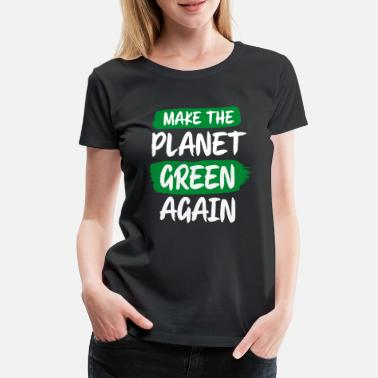 MAKE THE PLANET GREEN AGAIN - Women's Premium T-Shirt