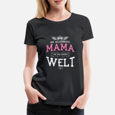 Best Mum The best mum in the world - Women's Premium T-Shirt