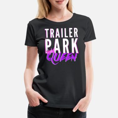 Trailer Trash Trailer Park Queen Women - T-shirt premium Femme