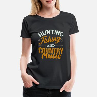 Countrymusic Jagen Angeln und Country Music - Frauen Premium T-Shirt