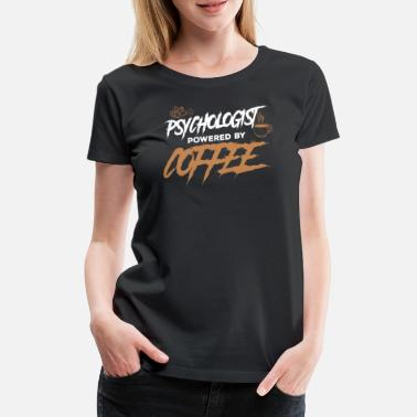 Cool Psychologist Psychology Therapist Coffee Caffeine - Women's Premium T-Shirt