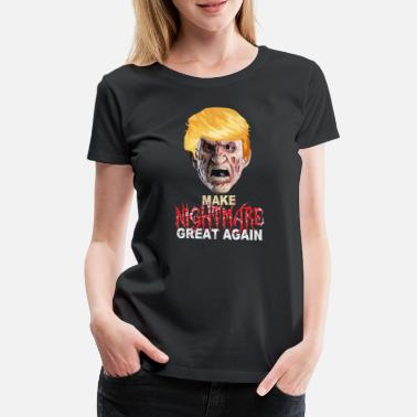 Freddy Make Nightmare Great Again Freddy Krueger - Women's Premium T-Shirt