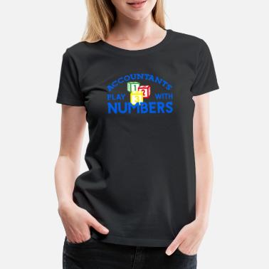 Finance Accountants Play With Numbers Audit Accounting - Women's Premium T-Shirt