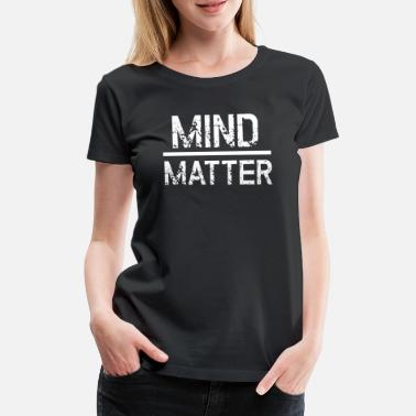 Over Mind over Matter - Women's Premium T-Shirt