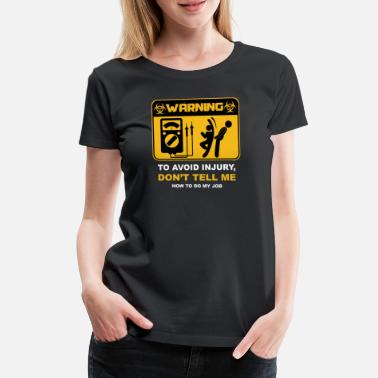 Injury Electrician Warning To Avoid Injury - Women's Premium T-Shirt