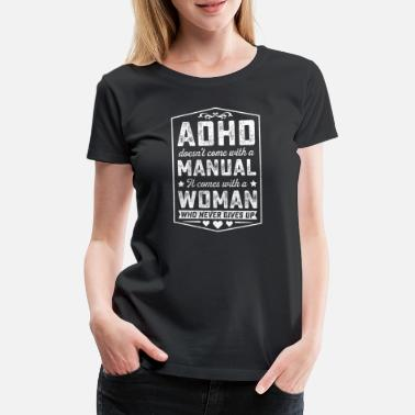 Deficit ADHD COMES WITH WOMAN WHO NEVER GIVES UP TSHIRT - Women's Premium T-Shirt