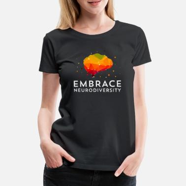 Asd Embrace Neurodiversity TShirt For ASD, ADHD, - Women's Premium T-Shirt