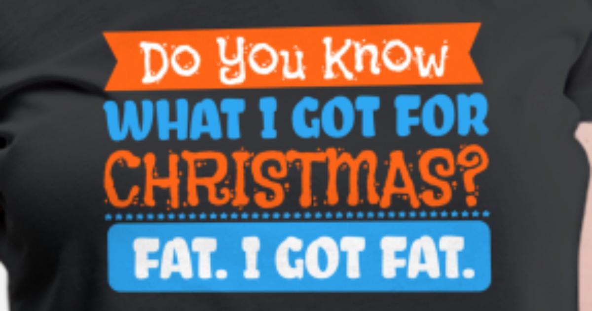 Weihnachten Essen Fett Süßigkeiten lustig Geschenk von | Spreadshirt
