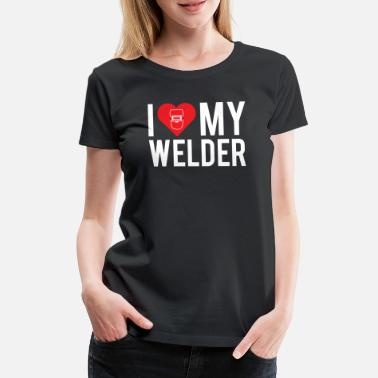 Love Jeg elsker My Welder Dad Husband Cute Welding T-skjorte - Premium T-skjorte for kvinner