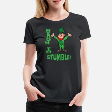 St. Patrick's Day Ready to Stumble Leprechaun - Women's Premium T-Shirt