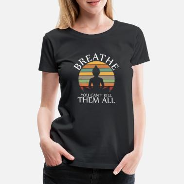 India Breathe you cant kill them all Yoga Retro - Women's Premium T-Shirt