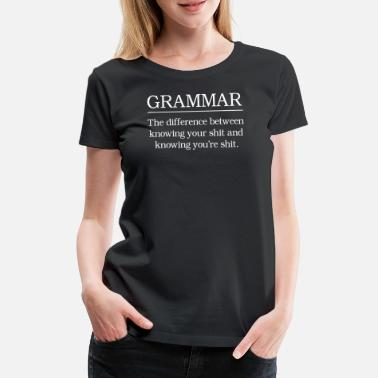 Profanity Grammar Knowing Your Shit and Knowing You're Shit - Women's Premium T-Shirt