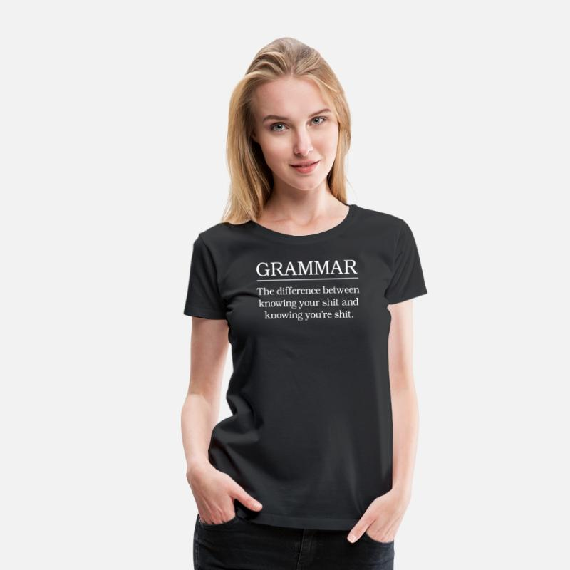 Funny T-Shirts - Grammar Knowing Your Shit and Knowing You're Shit - Women's Premium T-Shirt black