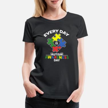 Autism Awareness Day Every Day Is Autism Awareness Shirt - Women's Premium T-Shirt
