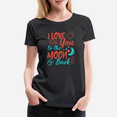 I Love You I Love You To The Moon and back - Koszulka damska Premium