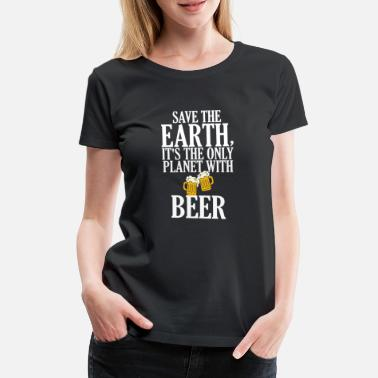 Planet Earth Funny Save The Earth, It's The Only Planet With - Women's Premium T-Shirt
